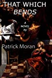 That Which Bends, Patrick Moran, 1257746812