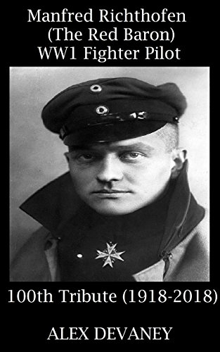 The Red Baron: WW1 German Flying Ace.(Manfred von Richthofen:80 Air Combat Victories).: *100th Anniversary Tribute (April 1918 - April 2018) WW1: '30 Minute ... (WW1 Military Teenager Series. Book 5)
