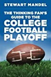 The Thinking Fan's Guide to the College Football Playoff, Stewart Mandel, 1500102482