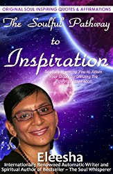 The Soulful Pathway To Inspiration: Soulfully Inspiring You to Attain Your Goals by Utilizing the Power of Inspiration (The Soulful Pathway Series Book 1)