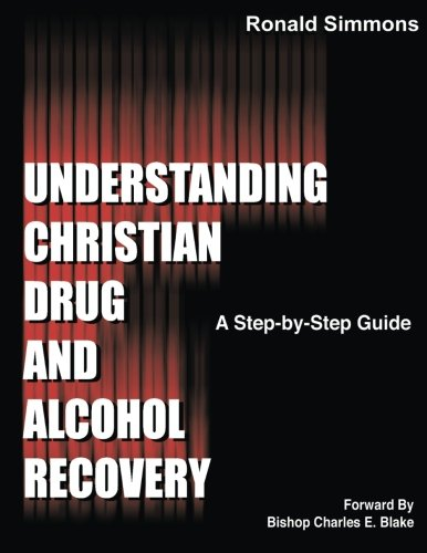 Understanding Christian Drug and Alcohol Recovery: A step by ...