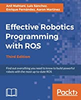 Effective Robotics Programming with ROS, 3rd Edition Front Cover