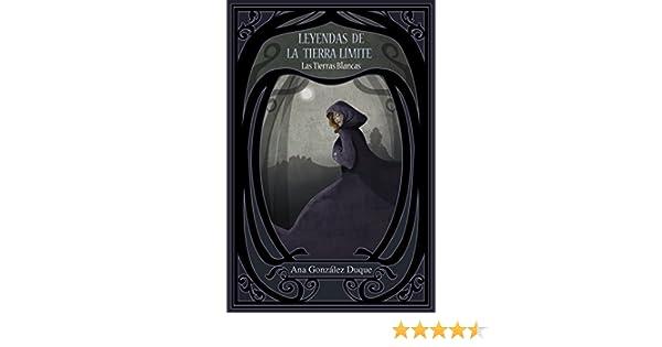 Amazon.com: Leyendas de la Tierra Límite: Las Tierras Blancas: Fantasía juvenil romántica (Spanish Edition) eBook: Ana González Duque: Kindle Store