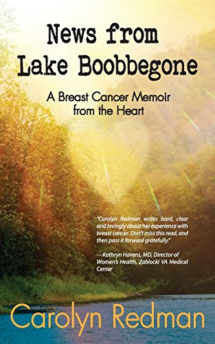 News from Lake Boobbegone: A Breast Cancer Memoir from the Heart