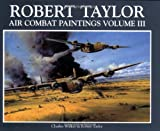 Robert Taylor Air Combat Paintings, Robert Taylor, 0715316087