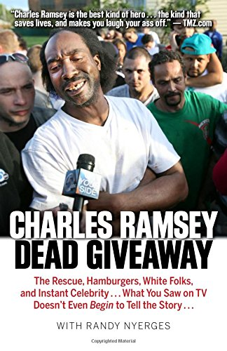 Dead Giveaway: The Rescue, Hamburgers, White Folks, and Instant Celebrity . . . What You Saw on TV Doesn't Begin to Tell the Story . . .