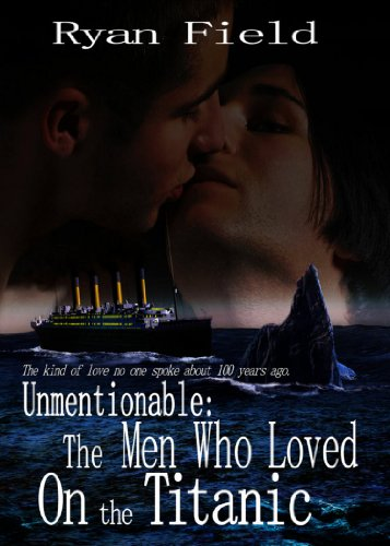 Unmentionable: The Men Who Loved On The Titanic by [Field, Ryan]