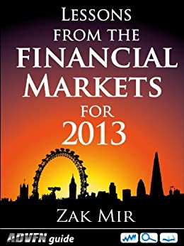 Lessons From The Financial Markets For 2013 by [Mir, Zak]
