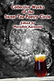 Collective Works of the Sweet Tea Poetry Circle, Meredith Aaronson, 1418483796