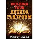 Building Your Author Platform: Building Your Author Platform Series Book 1