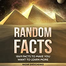 Random Facts: 1869 Facts to Make You Want to Learn More Audiobook by Nazar Shevchenko Narrated by Daniel McColly