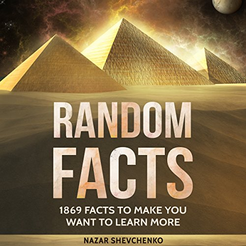 Random Facts: 1869 Facts to Make You Want to Learn More by Nazar Shevchenko