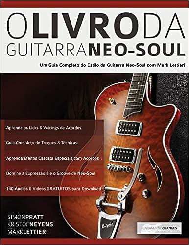 O Livro Da Guitarra Neo-Soul: Um Guia Completo de Estilo e Técnica da Guitarra Neo-Soul Tocar Neo-Soul Guitarra: Amazon.es: Lettieri, Mark, Alexander, Joseph, Pratt, Simon, Neyens, Kristof: Libros en idiomas extranjeros