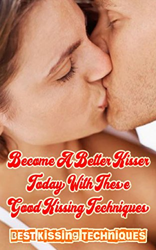Become a Better Kisser Today With These Good Kissing Techniques: Best Kissing Techniques