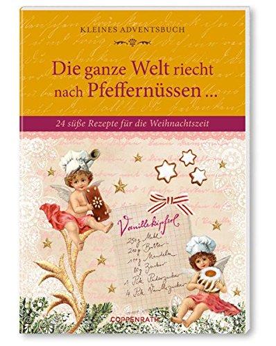 Die ganze Welt riecht nach Pfeffernüssen ...: 24 süße Rezepte für die Weihnachtszeit (Verkaufseinheit) (Geschenkbücher für Erwachsene)