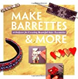 Make Barrettes and More, Jo Moody, 1564962857