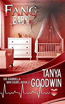 Fang Baby- Dr. Gabriella Van Court Book 2 (Fang Hospital 1) by [Goodwin, Tanya]