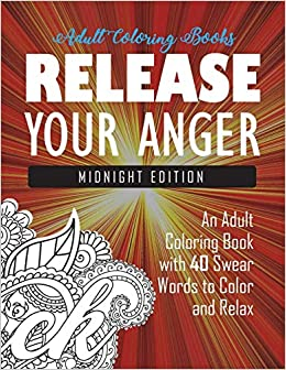 Release Your Anger Midnight Edition An Adult Coloring Book With 40 Swear Words To Color And Relax Books Word