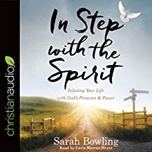 In Step with the Spirit: Infusing Your Life with God's Presence and Power Audiobook by Sarah Bowling Narrated by Carla Mercer-Meyer