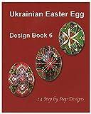 Ukrainian Easter Egg Design Book 6 : 24 Step By Step Designs