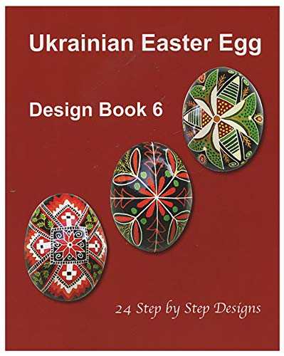 (Ukrainian Easter Egg Design Book 6 : 24 Step By Step Designs)