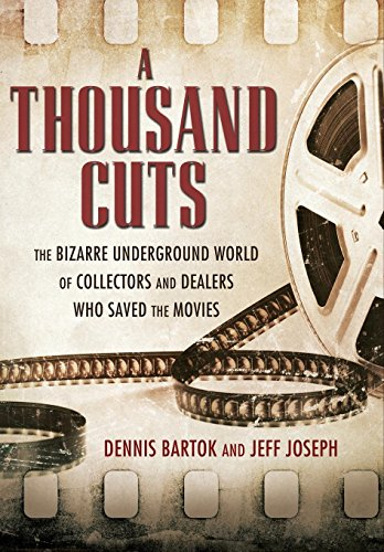 A Thousand Cuts: The Bizarre Underground World of Collectors and Dealers Who Saved the Movies (Hollywood Projector)