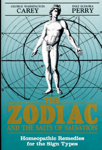 (The Zodiac and the Salts of Salvation: Homeopathic Remedies for the Sign Types)