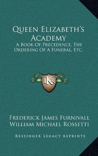 Download Queen Elizabeth's Academy: A Book Of Precedence, The Ordering Of A Funeral, Etc.: With Essays On Early Italian And German Books Of Courtesy (1869) PDF Text fb2 book