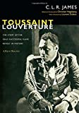 Toussaint Louverture: The Story of the Only Successful Slave Revolt in History; A Play in Three Acts (The C. L. R. James Archives)