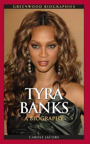 Tyra Banks  A Biography  Greenwood Biographies