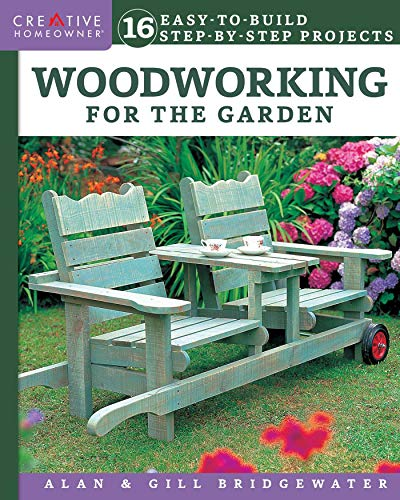- Woodworking for the Garden: 16 Easy-to-Build Step-by-Step Projects (Creative Homeowner) Easy-to-Follow Instructions for Trellises, Planters, Decking, Fences, Chairs, Tables, Sheds, Pergolas, and More