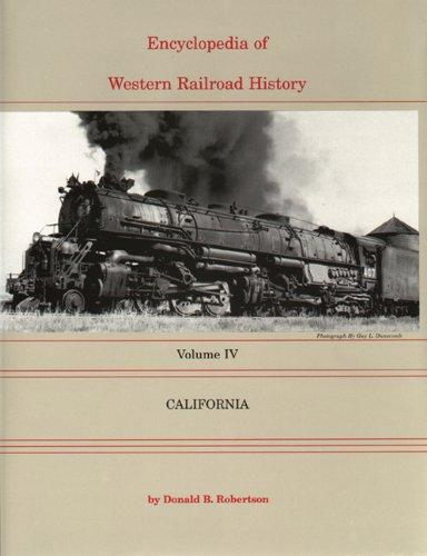 Encyclopedia Of Western Railroad History, Vol. 4: California