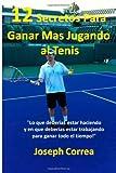 12 Secretos para Ganar Mas Jugando Al Tenis!, Joseph Correa, 1494912317