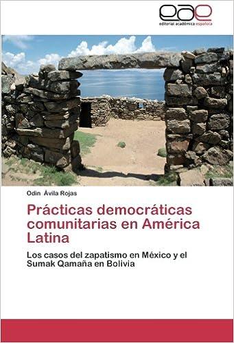 Prácticas democráticas comunitarias en América Latina: Los casos del zapatismo en México y el Sumak Qamaña en Bolivia (Spanish Edition): Odin Ávila Rojas: ...