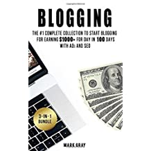 Blogging: 3 Manuals - The #1 Complete Collection to Start Blogging for Earning $1000+ For Day in 100 Days with Ads & SEO (Advanced Online Marketing Strategies)