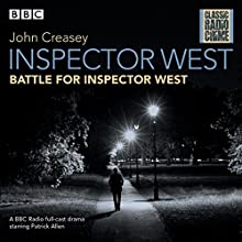 Inspector West: Battle for Inspector West: Classic Radio Crime Radio/TV Program by John Creasey Narrated by Patrick Allen, Sarah Lawson,  full cast