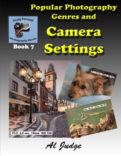 Popular Photography Genres and Camera Settings (Finely Focused Photography Books) (Volume 7)