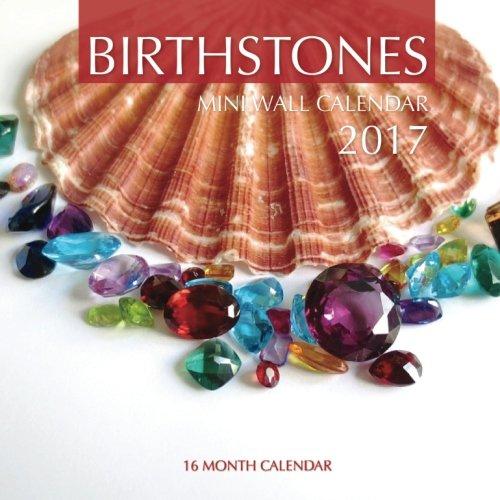 Birthstones Mini Wall Calendar 2017: 16 Month Calendar