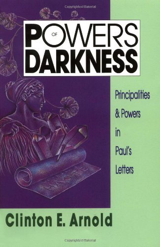 Powers of Darkness: Principalities & Powers in Paul's Letters by [Arnold, Clinton E.]