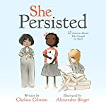 She Persisted: 13 American Women Who Changed the World | Chelsea Clinton