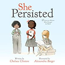 She Persisted: 13 American Women Who Changed the World Audiobook by Chelsea Clinton Narrated by Chelsea Clinton