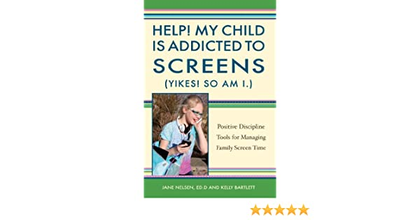 My Child Is Addicted To Screens Working With Families With >> Amazon Com Help My Child Is Addicted To Screens Yikes So Am I
