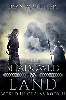 The Shadowed Land (World in Chains Book 2) by [Mueller, Ryan W.]
