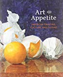 img - for Art and Appetite: American Painting, Culture, and Cuisine (Art Institute of Chicago) book / textbook / text book