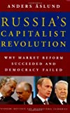 Book cover for Russia's Capitalist Revolution: Why Market Reform Succeeded and Democracy Failed