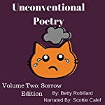 Unconventional Poetry: Volume Two: Sorrow Edition | Betty S Robillard