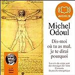 Dis-moi où tu as mal, je te dirai pourquoi   Michel Odoul