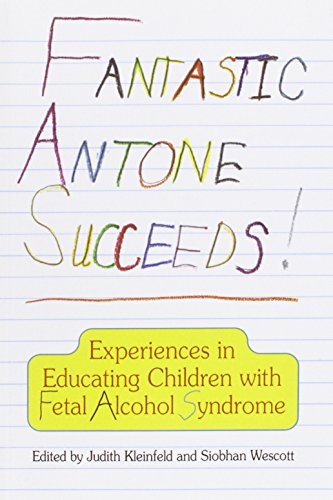 Fantastic Antone Succeeds: Experiences in Educating Children with Fetal Alcohol Syndrome ()