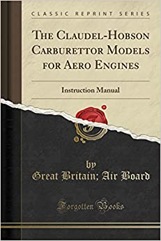 The Claudel-Hobson Carburettor Models for Aero Engines: Instruction Manual (Classic Reprint)
