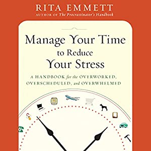 Manage Your Time to Reduce Your Stress Audiobook